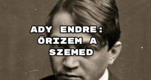 Jöjjön Ady Endre: Őrizem a szemed verse.