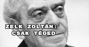 Jöjjön Zelk Zoltán: Csak téged verse.